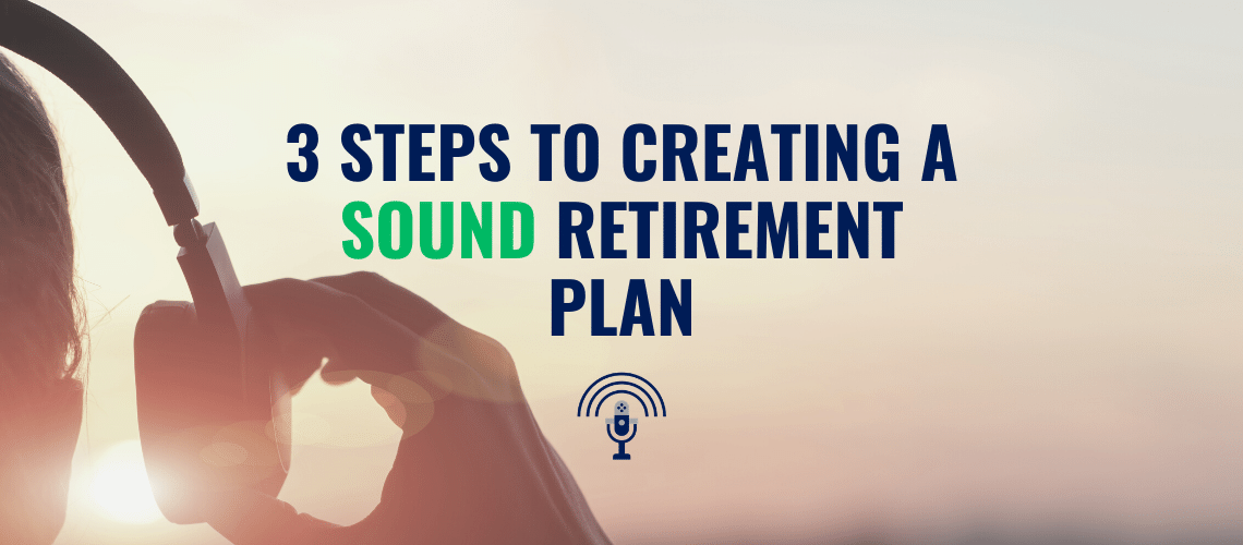 3-step plan to creating a sound retirement plan